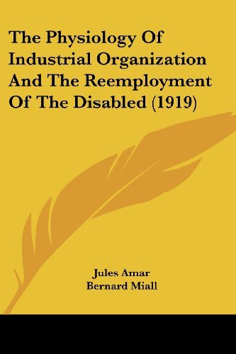 The Physiology of Industrial Organization and the Reemployment of the Disabled (1919) by Jules Amar (2007-10-17)