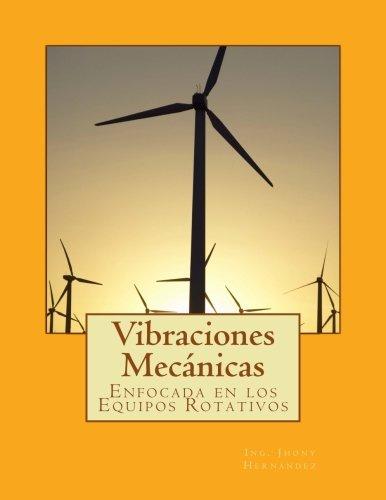 Vibraciones Mecánicas: Enfocado en los Equipos Rotativos por Ing Jhony Hernández