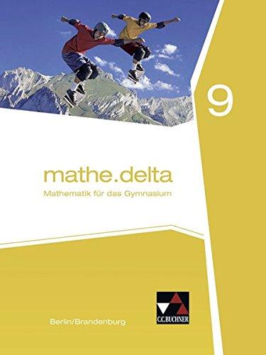mathe.delta - Berlin/Brandenburg / Mathematik für das Gymnasium: mathe.delta - Berlin/Brandenburg / mathe.delta Berlin/Brandenburg 9: Mathematik für das Gymnasium