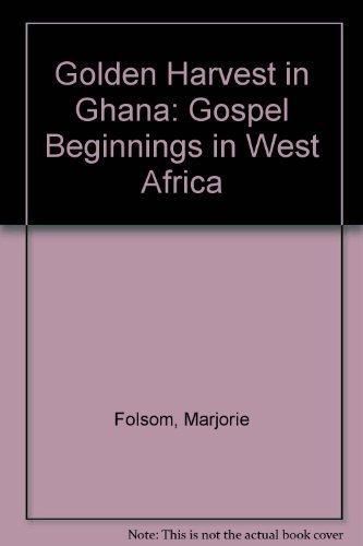 golden-harvest-in-ghana-gospel-beginnings-in-west-africa-by-marjorie-folsom-1989-05-03