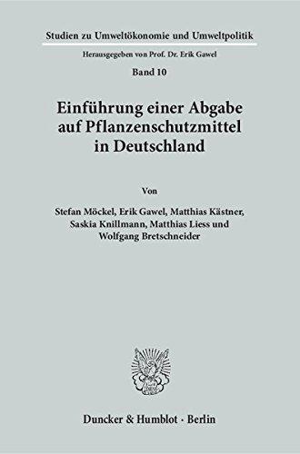 Einführung einer Abgabe auf Pflanzenschutzmittel in Deutschland. (Studien zu Umweltökonomie und Umweltpolitik)