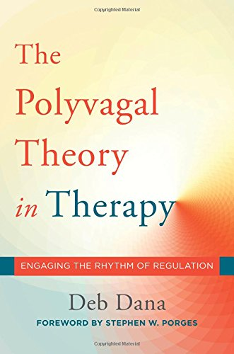 The Polyvagal Theory in Therapy: Engaging the Rhythm of Regulation (Norton Series on Interpersonal Neurobiology) por Deborah A. Dana