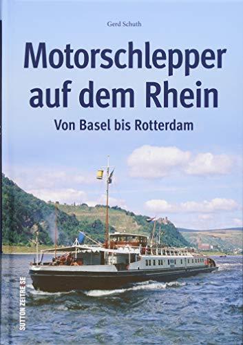 Motorschlepper auf dem Rhein in historischen Fotografien, eine spannende Flussreise in Bildern (Sutton - Bilder der Schifffahrt)