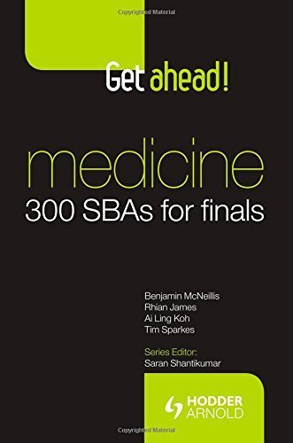 Get ahead! MEDICINE 300 SBAs for Finals 1st edition by McNeillis, Benjamin, James, Rhian, Ling Koh, Ali, Sparkes, T (2011) Paperback