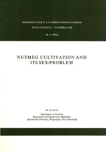 Nutmeg Cultivation and Its Sex-Problem: An Agronomical and Cytogenetical Study of the Dioecy in Myristica Fragrans Houtt. and Myristica argentea Warb (Mededelingen van deLandbouwhogeschool, 66-1)