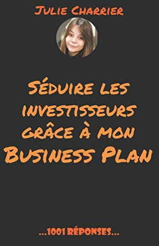 Séduire les investisseurs grâce à mon Business Plan (1001 Réponses t. 7)