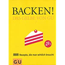 Backen - Das Gelbe von GU - 888 Rezepte die man wirklich braucht - 2005