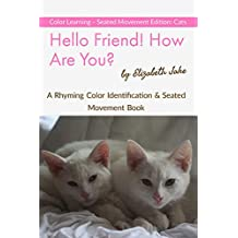Hello Friend!  How Are You?  Color Learning Seated Movement Edition: Cats: A Rhyming Color Identification & Seated Movement Book (Hello Friends Colors: Cats 3) (English Edition)