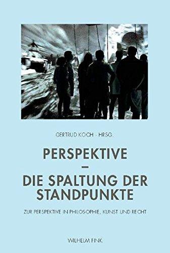 Perspektive - Die Spaltung der Standpunkte. Zur Perspektive in Philosophie, Kunst und Recht