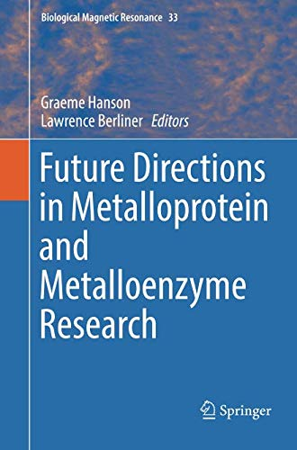 Future Directions in Metalloprotein and Metalloenzyme Research (Biological Magnetic Resonance, Band 33)