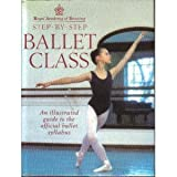 Image de Step-by-step Ballet Class: Illustrated Guide to the Official Ballet Syllabus (Royal Academy of Dancing)