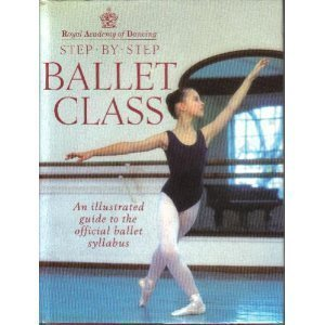 Step-by-step Ballet Class: Illustrated Guide to the Official Ballet Syllabus (Royal Academy of Dancing) por Royal Academy of Dancing