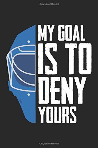 My Goal is to Deny yours: Lustige Verteidigung Torhüter Eishockey Torhüter Notizbuch liniert DIN A5 - 120 Seiten für Notizen, Zeichnungen, Formeln | Organizer Schreibheft Planer Tagebuch