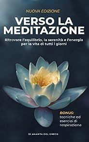 Verso la meditazione: Ritrovare l'equilibrio, la serenità e l'energia per la vita di tutti i giorni (Segreti P