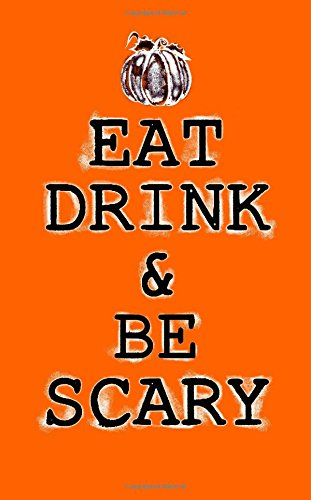 Eat Drink and Be Scary; Halloween Home Decor Journal (Halloween Favors/Notebook): 5?x8? Lined Halloween Funny Quote Notebook/Journal- Great For ... Gifts/Take-Home Halloween Party Favors