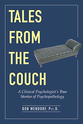 Tales from the Couch: A Clinical Psychologist?s True Stories of Psychopathology (English Edition)