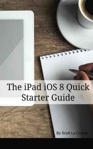 The iPad iOS 8 Quick Starter Guide: (For iPad 2, 3 or 4, iPad Air iPad Mini with iOS 8)