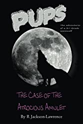 PUPS - The Case Of The Atrocious Amulet: (The Adventures Of A Third Grade Werewolf): Volume 5 (PUPS - The Adventures Of A Third Grade Werewolf)
