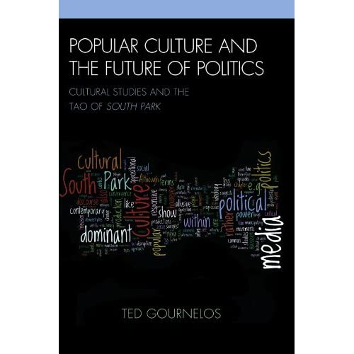 Popular Culture and the Future of Politics: Cultural Studies and the Tao of South Park (Critical Studies in Television) by Ted Gournelos (2009-09-30)