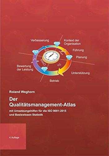 Der Qualitätsmanagement-Atlas: mit Umsetzungshilfen für die ISO 9001:2015 und Basiswissen Statistik