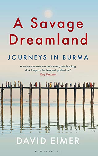 A Savage Dreamland: Journeys in Burma (English Edition)