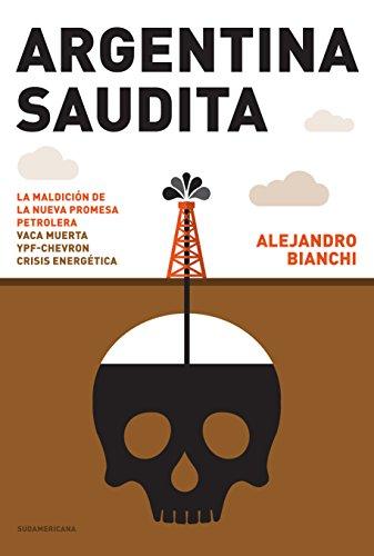 argentina-saudita-la-maldicion-de-la-nueva-promesa-petrolera-vaca-muerta-ypf-chevron