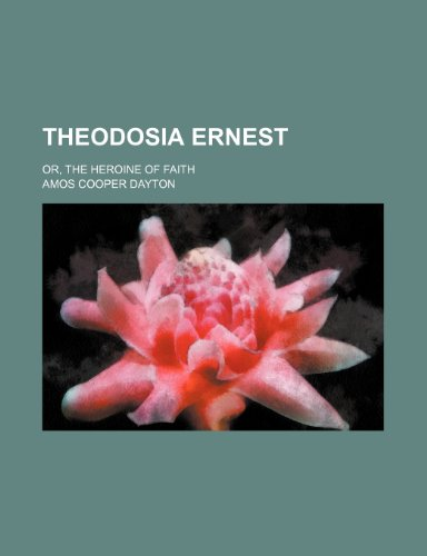 Theodosia Ernest; or, The heroine of faith