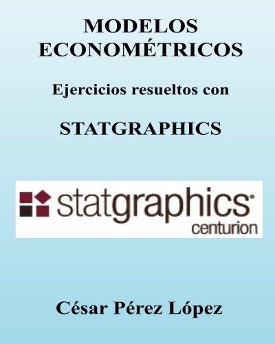 MODELOS ECONOMETRICOS. Ejercicios resueltos con STATGRAPHICS por Cesar Perez Lopez