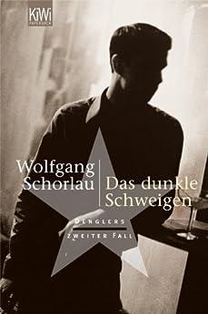 Das dunkle Schweigen: Denglers zweiter Fall (Dengler ermittelt) von [Schorlau, Wolfgang]