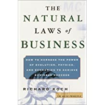 The Natural Laws of Business: How to Harness the Power of Evolution, Physics, and Economics to Achieve Business Success by Richard Koch (2001-08-14)