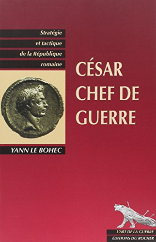 César, chef de guerre : Stratégie et Tactique de la République romaine