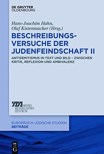 Beschreibungsversuche der Judenfeindschaft II: Antisemitismus in Text und Bild – zwischen Kritik, Reflexion und Ambivalenz (Europäisch-jüdische Studien – Beiträge, Band 37)