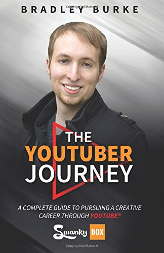 The YouTuber Journey: A Complete Guide to Pursuing a Creative Career Through YouTube por Bradley Burke