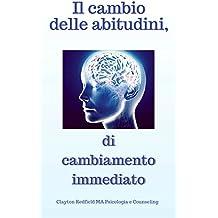 Il cambio delle abitudini di cambiamento immediato: L'abitudine del cambiamento: il segreto per cambiare la tua vita, portare il successo / il tuo destino giusto (Italian Edition)
