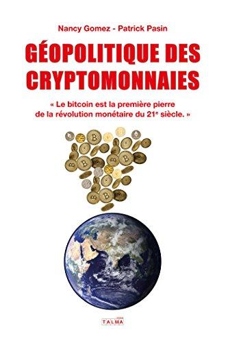 Géopolitique des cryptomonnaies: Le bitcoin est la première pierre de la révolution monétaire du 21e siècle. par Nancy Gomez