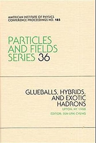 Glueballs, Hybrids and Exotic Hadrons: Proceedings of Brookhaven National Laboratory Workshop Held August 29-September 1 1988 (AIP Conference Proceedings)
