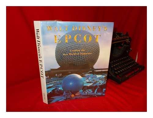 Walt Disney's Epcot Center: Creating the New World of Tomorrow (Disney Epcot Center)