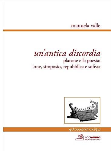 Un'antica discordia. Platone e la poesia: Ione, Simposio, Repubblica e Sofista. Ediz. multilingue por Manuela Valle