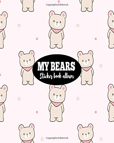 My Bears Sticker Book Album: Blank Sticker Book Sticker Journal8x10 100 Pages: Volume 14 por Ashworth Ava