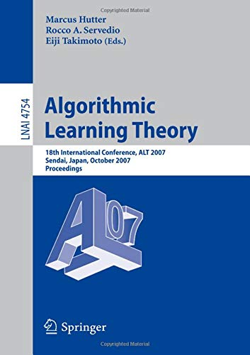 Algorithmic Learning Theory: 18th International Conference, Alt 2007, Sendai, Japan, October 1-4, 2007, Proceedings (Lecture Notes in Computer Science)