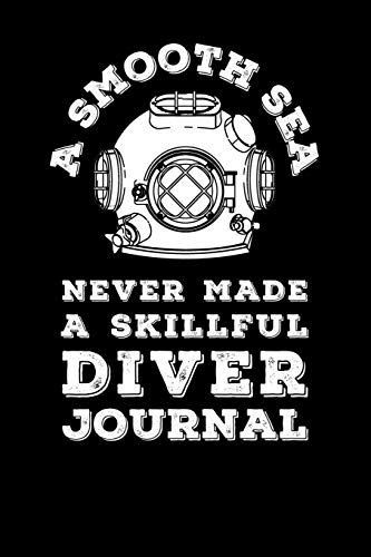 A Smooth Sea Never Made A Skillful Diver Journal -
