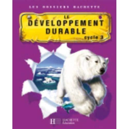 Les Dossiers Hachette: Sciences Cycle 3: Developpement durable by A Miquel(2007-01-17)