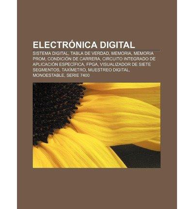 [ ELECTRONICA DIGITAL: SISTEMA DIGITAL, TABLA DE VERDAD, MEMORIA, MEMORIA PROM, CONDICION DE CARRERA, CIRCUITO INTEGRADO DE APLICACION ESPECI (SPANISH) ] Fuente Wikipedia (AUTHOR ) May-27-2011 Paperback