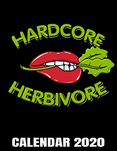 Hardcore Herbivore Calendar 2020: Funny Vegan Calendar - Appointment Planner And Organizer Journal Notebook - Weekly - Monthly - Yearly