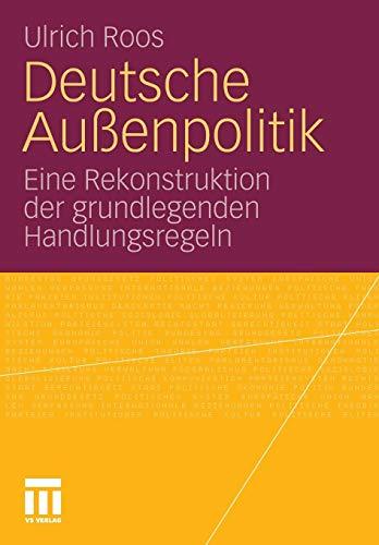 Deutsche Außenpolitik: Eine Rekonstruktion der grundlegenden Handlungsregeln