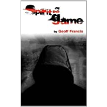 Spirit of the Game by Geoff Francis (2012-02-10)