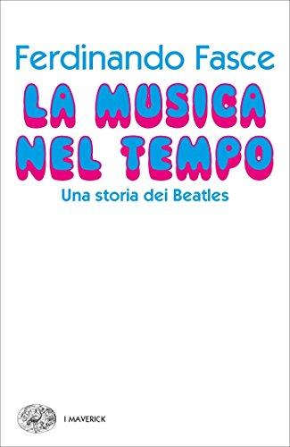 La musica nel tempo: Una storia dei Beatles (Piccola biblioteca Einaudi. I Maverick) (Italian Edition)