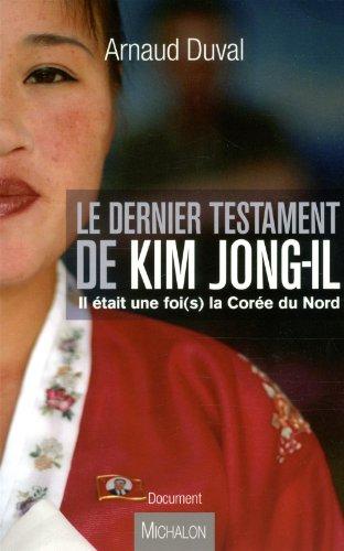 Le dernier testament de Kim Jong-Il : Il était une foi(s) la Corée du Nord