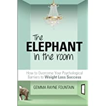The Elephant in the Room: How to Overcome Your Psychological Barriers to Weight Loss Success