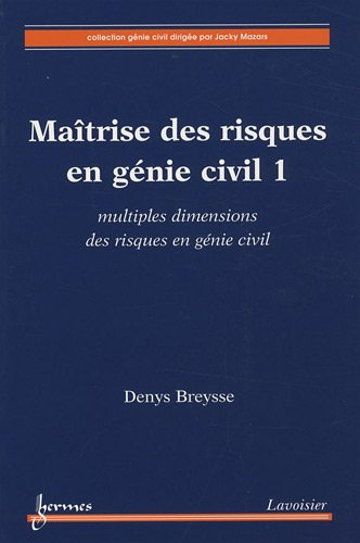 Maîtrise des risques en génie civil : Volume 1 : multiples dimensions des risques en génie civil